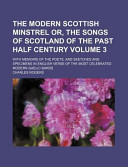 The Modern Scottish Minstrel Or, the Songs of Scotland of the Past Half Century Volume 3; with Memoirs of the Poets, and Sketches and Specimens in Eng