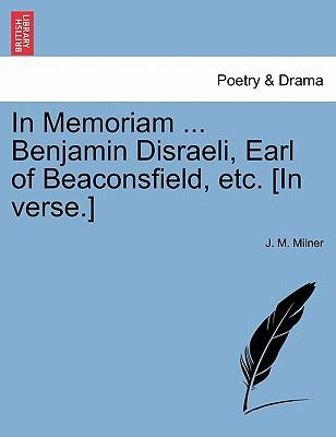 In Memoriam ... Benjamin Disraeli, Earl of Beaconsfield, Etc. [In Verse.]