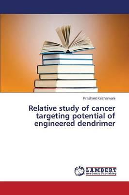 Relative study of cancer targeting potential of engineered dendrimer
