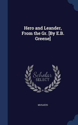 Hero and Leander, from the Gr. [By E.B. Greene]