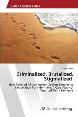 Criminalized, Brutalized, Stigmatized