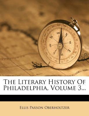 The Literary History of Philadelphia, Volume 3...
