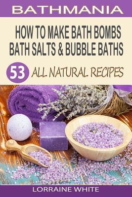 How to Make Bath Bombs, Bath Salts & Bubble Baths