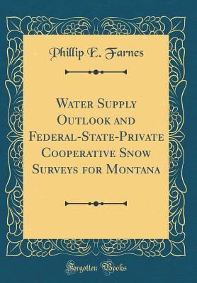 Water Supply Outlook and Federal-State-Private Cooperative Snow Surveys for Montana (Classic Reprint)