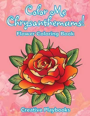 Color Me Chrysanthemums! Flower Coloring Book