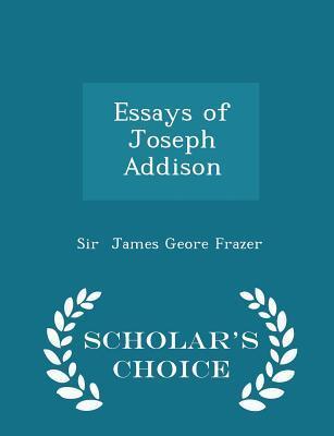 Essays of Joseph Addison - Scholar's Choice Edition