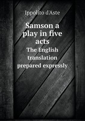 Samson a Play in Five Acts the English Translation Prepared Expressly