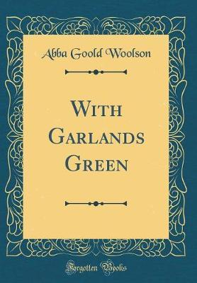 With Garlands Green (Classic Reprint)