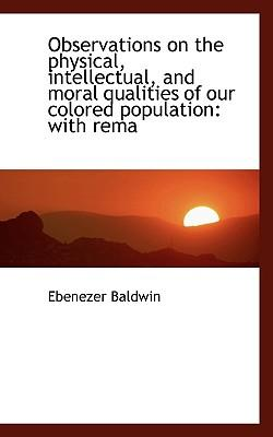 Observations on the Physical, Intellectual, and Moral Qualities of Our Colored Population