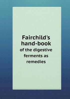 Fairchild's Hand-Book of the Digestive Ferments as Remedies