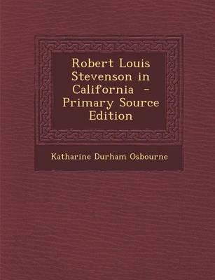 Robert Louis Stevenson in California - Primary Source Edition