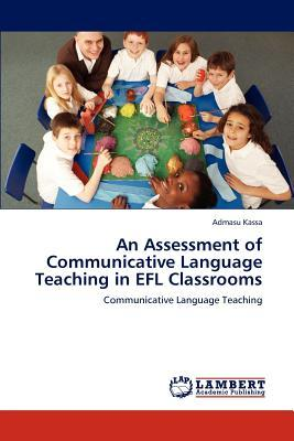 An Assessment of Communicative Language Teaching in EFL Classrooms