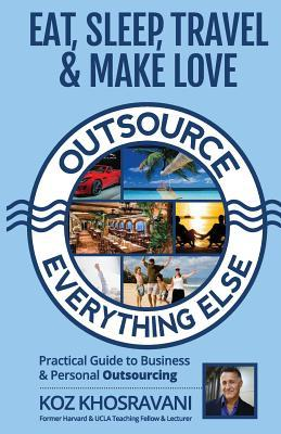 Eat, Sleep, Travel & Make Love - Outsource Everything Else