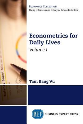 Econometrics for Daily Lives, Volume I
