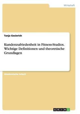 Kundenzufriedenheit in Fitness-Studios. Wichtige Definitionen und theoretische Grundlagen