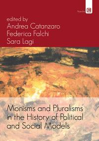 Monisms and Pluralisms in the History of Political and Social Models