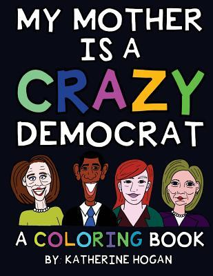 My Mother Is a Crazy Democrat Coloring Book