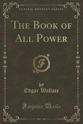 The Book of All Power (Classic Reprint)