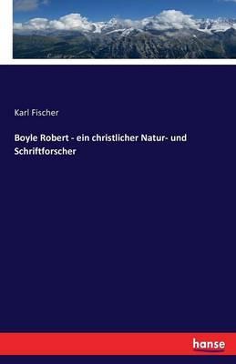Boyle Robert - ein christlicher Natur- und Schriftforscher
