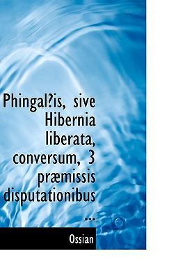 Phingaleis, Sive Hibernia Liberata, Conversum, 3 Praemissis Disputationibus Et Subsequentibus Notis