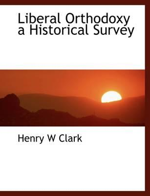 Liberal Orthodoxy  a Historical Survey