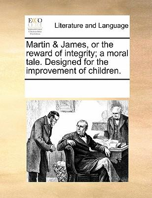 Martin & James, or the Reward of Integrity; A Moral Tale. Designed for the Improvement of Children