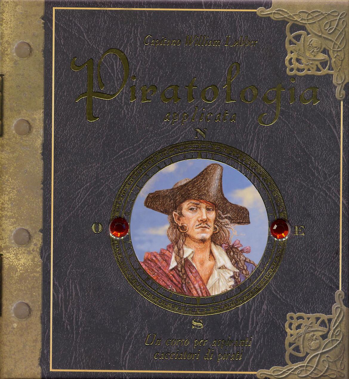 Piratologia applicata. Un corso per aspiranti cacciatori di pirati. Con adesivi