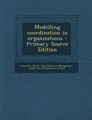 Modelling Coordination in Organizations - Primary Source Edition