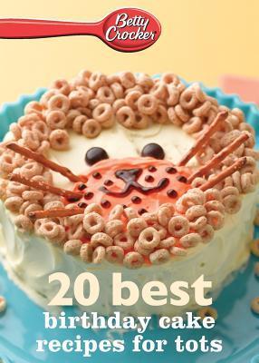 Betty Crocker 20 Best Birthday Recipes for Tots