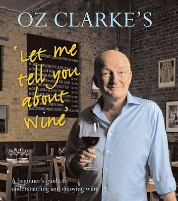 Oz Clarke's Let Me Tell You About Wine