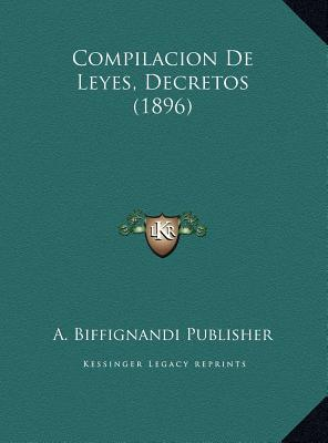 Compilacion de Leyes, Decretos (1896) Compilacion de Leyes, Decretos (1896)