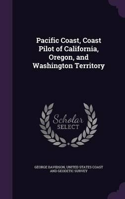 Pacific Coast, Coast Pilot of California, Oregon, and Washington Territory