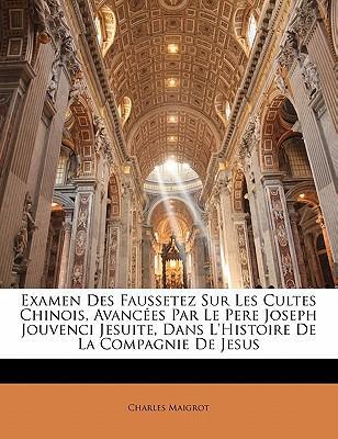 Examen Des Faussetez Sur Les Cultes Chinois, Avancées Par Le Pere Joseph Jouvenci Jesuite, Dans L'Histoire De La Compagnie De Jesus