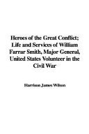 Heroes of the Great Conflict; Life and Services of William Farrar Smith, Major General, United States Volunteer in the Civil War