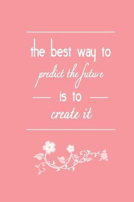 The best way to predict the future is to create it (A journal)