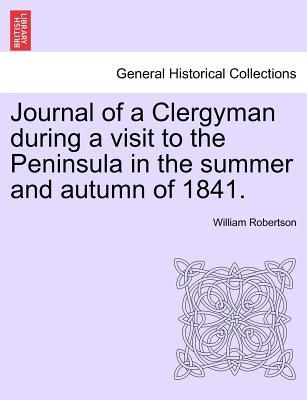 Journal of a Clergyman during a visit to the Peninsula in the summer and autumn of 1841.