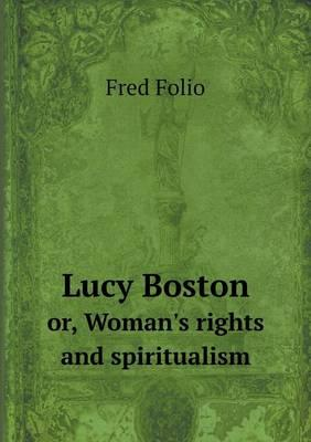 Lucy Boston Or, Woman's Rights and Spiritualism