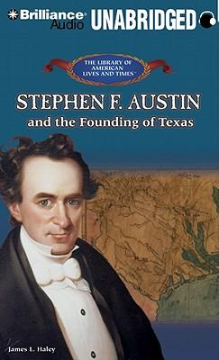 Stephen F. Austin and the Founding of Texas