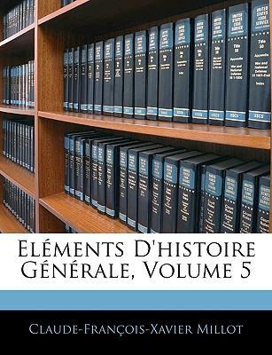 Elements D'Histoire Generale, Volume 5