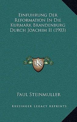 Einfuhrung Der Reformation in Die Kurmark Brandenburg Durch Joachim II (1903)