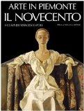 Arte in Piemonte. Vol. 7: Il Novecento.