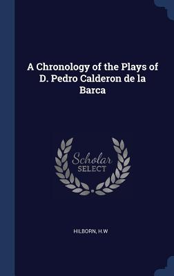 A Chronology of the Plays of D. Pedro Calderon de la Barca
