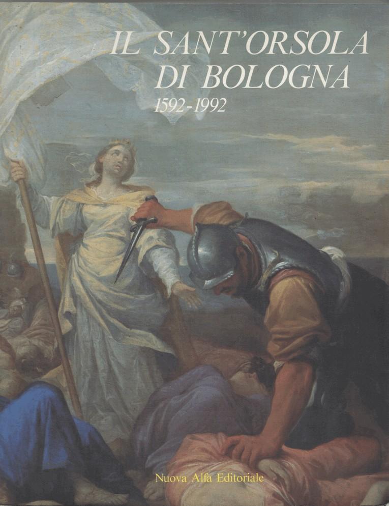 Il Sant'Orsola di Bologna, 1592-1992