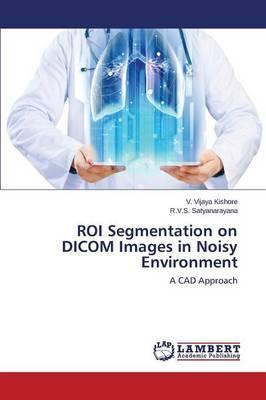 ROI Segmentation on DICOM Images in Noisy Environment