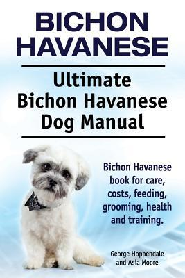 Bichon Havanese. Ultimate Bichon Havanese Dog Manual. Bichon Havanese book for care, costs, feeding, grooming, health and training