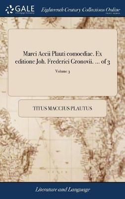 Marci Accii Plauti Comoediae. Ex Editione Joh. Frederici Gronovii. ... of 3; Volume 3