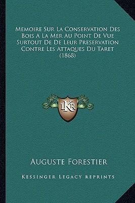 Memoire Sur La Conservation Des Bois a la Mer Au Point de Vue Surtout de de Leur Preservation Contre Les Attaques Du Taret (1868)