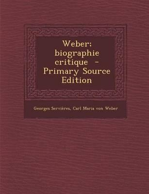 Weber; Biographie Critique - Primary Source Edition