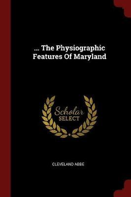 ... the Physiographic Features of Maryland