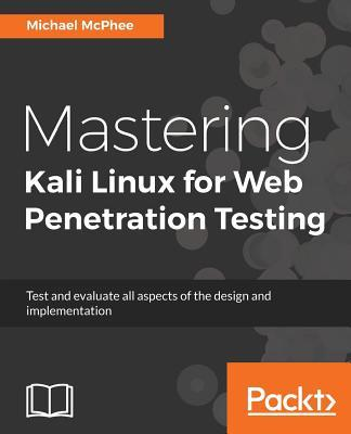 Mastering Kali Linux for Web Penetration Testing
